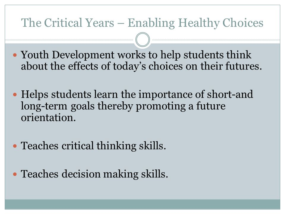 The Critical Years – Enabling Healthy Choices Youth Development works to help students think about the effects of today's choices on their futures.