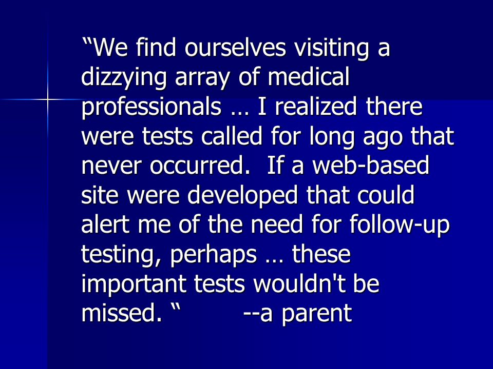 We find ourselves visiting a dizzying array of medical professionals … I realized there were tests called for long ago that never occurred.