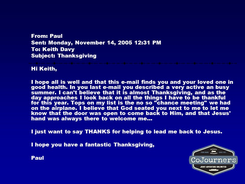 From: Paul Sent: Monday, November 14, 2005 12:31 PM To: Keith Davy Subject: Thanksgiving Hi Keith, I hope all is well and that this e-mail finds you and your loved one in good health.