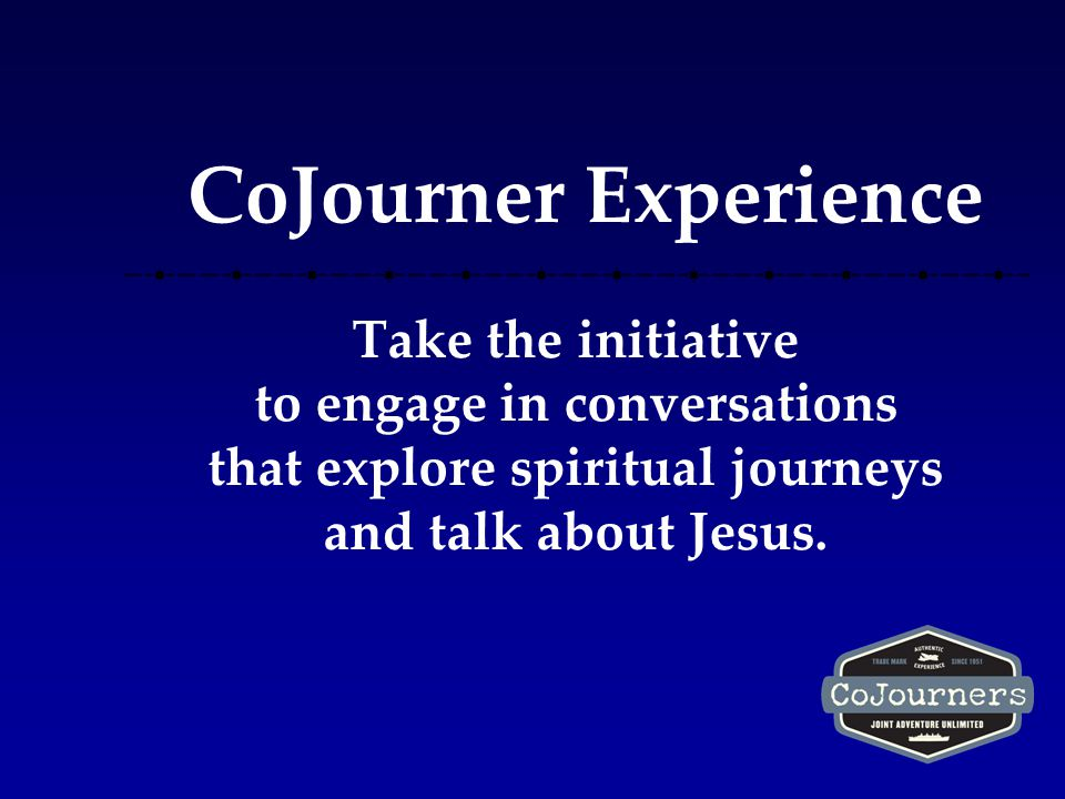 CoJourner Experience Take the initiative to engage in conversations that explore spiritual journeys and talk about Jesus.