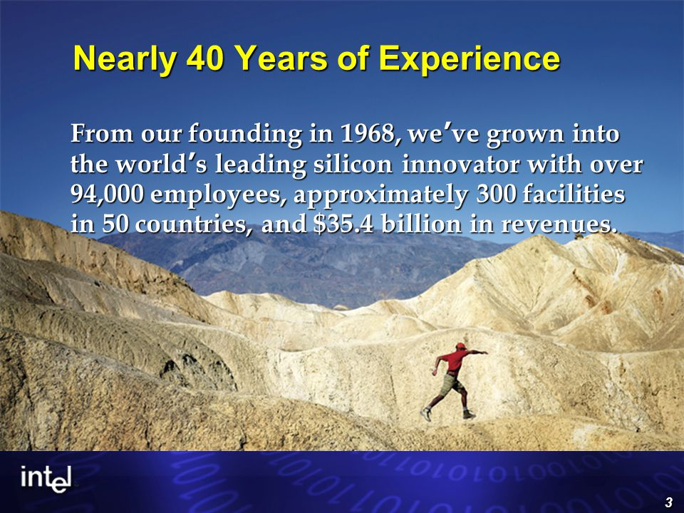 3 Nearly 40 Years of Experience From our founding in 1968, we ' ve grown into the world ' s leading silicon innovator with over 94,000 employees, approximately 300 facilities in 50 countries, and $35.4 billion in revenues.