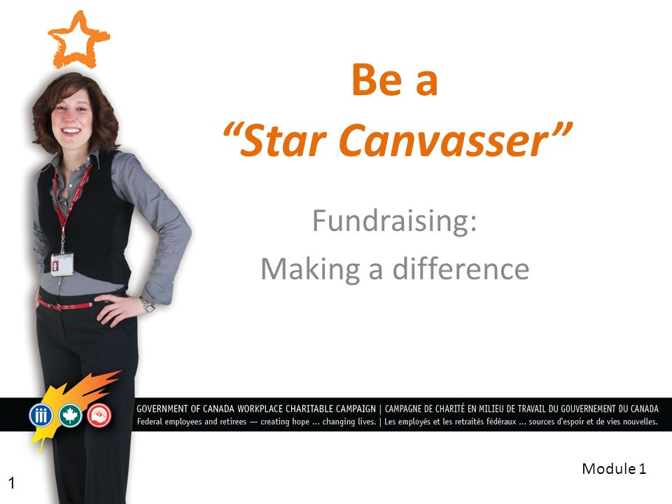 Be a Star Canvasser Fundraising: Making a difference 1 Module 1