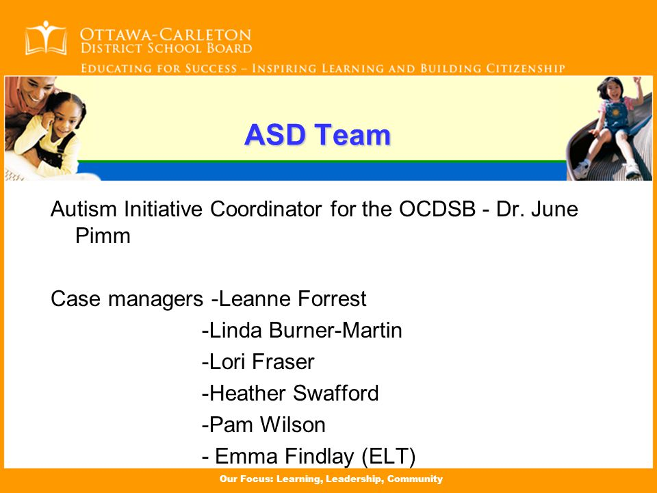 Our Focus: Learning, Leadership, Community ASD Team Autism Initiative Coordinator for the OCDSB - Dr.