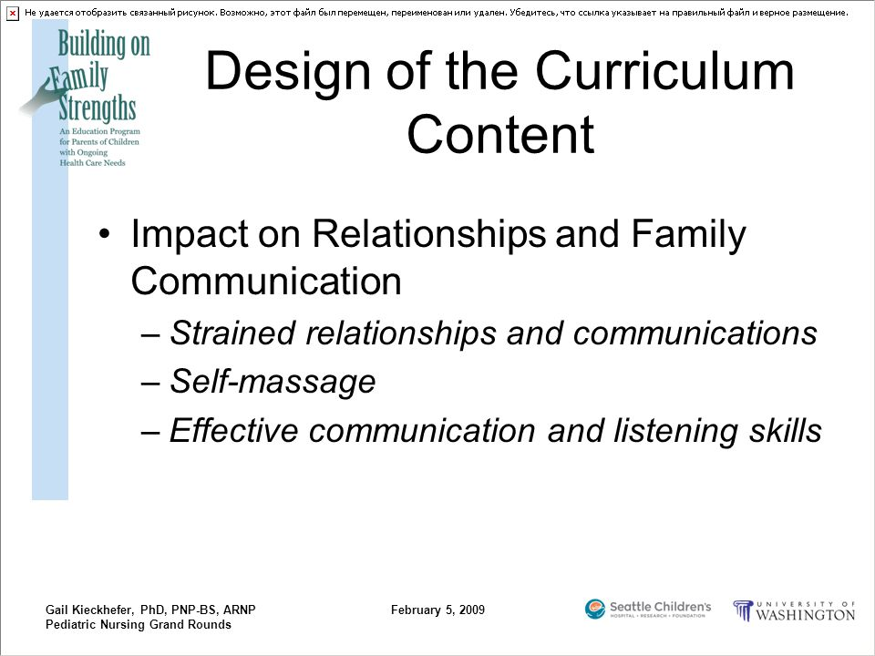 Gail Kieckhefer, PhD, PNP-BS, ARNP Pediatric Nursing Grand Rounds February 5, 2009 Design of the Curriculum Content Impact on Relationships and Family
