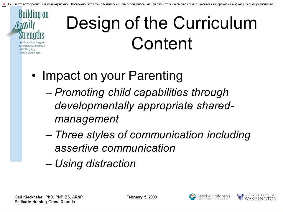 Gail Kieckhefer, PhD, PNP-BS, ARNP Pediatric Nursing Grand Rounds February 5, 2009 Design of the Curriculum Content Impact on your Parenting –Promotin