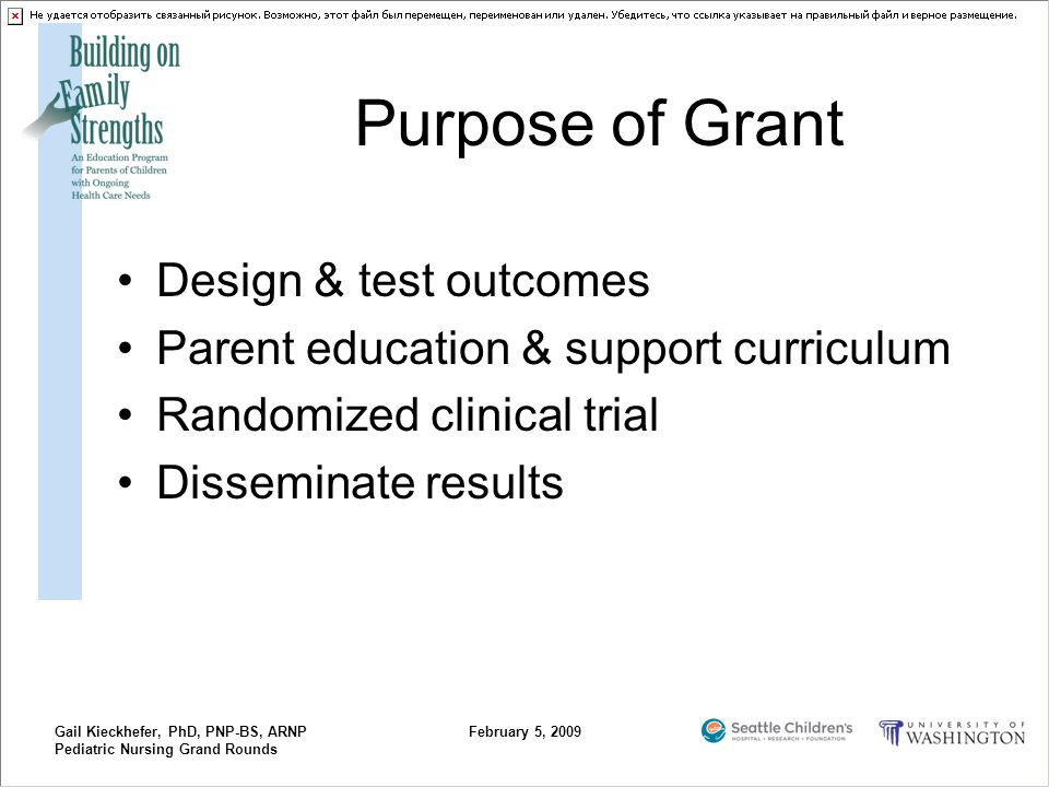 Gail Kieckhefer, PhD, PNP-BS, ARNP Pediatric Nursing Grand Rounds February 5, 2009 Purpose of Grant Design & test outcomes Parent education & support