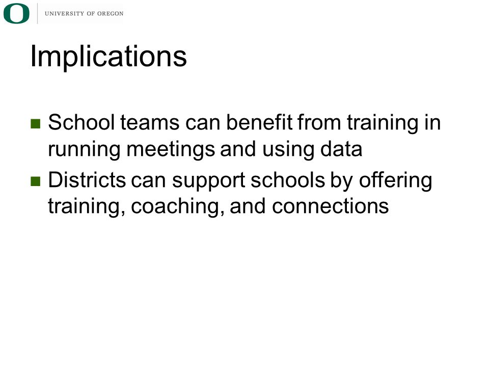 School teams can benefit from training in running meetings and using data Districts can support schools by offering training, coaching, and connections Implications