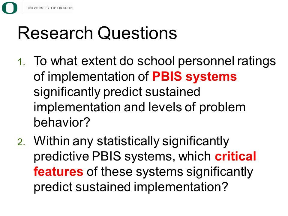 Participants 261 US schools implementing PBIS  PBIS Self-Assessment Survey (SAS) completed in 2006-07  Benchmarks of Quality (BoQ) completed in 2009-10  72% of our sample also used SWIS for Office Discipline Referrals (ODRs) for 2009-10 Data available from the Center on PBIS