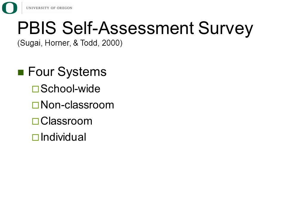 Four Systems  School-wide  Non-classroom  Classroom  Individual PBIS Self-Assessment Survey (Sugai, Horner, & Todd, 2000)