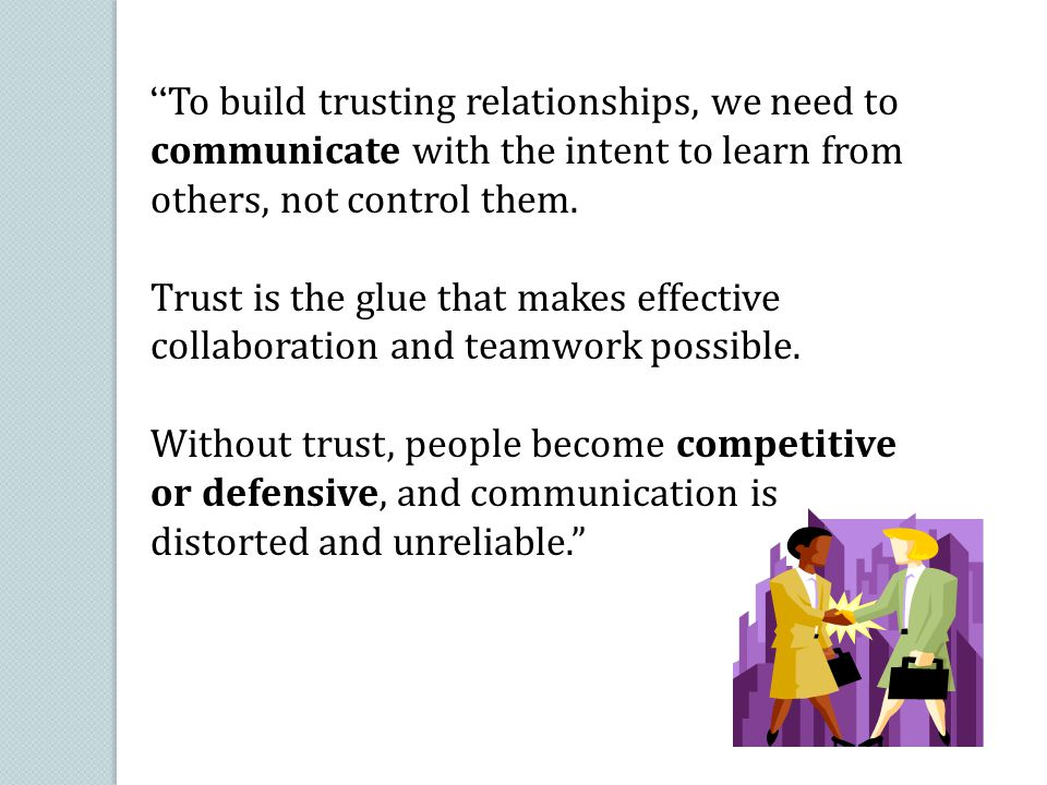 To build trusting relationships, we need to communicate with the intent to learn from others, not control them.