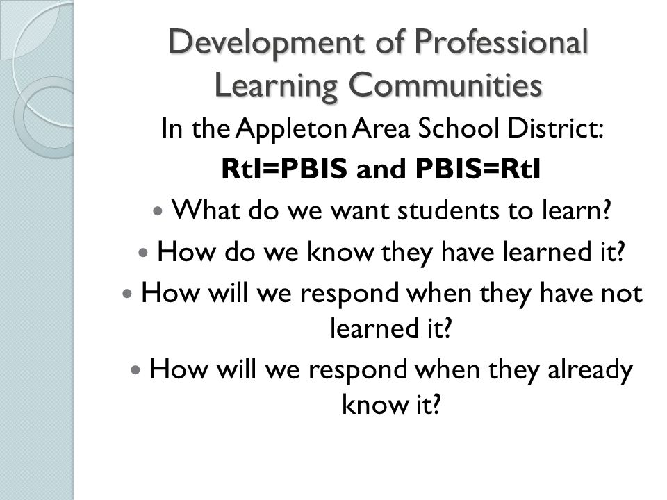 Development of Professional Learning Communities In the Appleton Area School District: RtI=PBIS and PBIS=RtI What do we want students to learn.