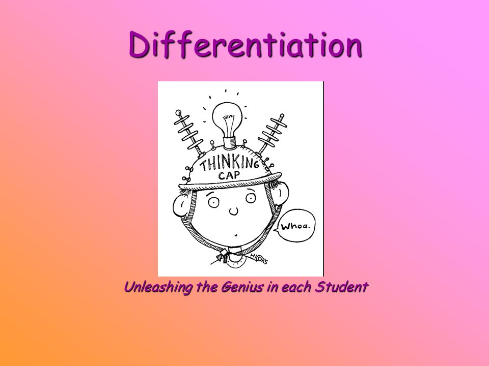Differentiation Unleashing the Genius in each Student