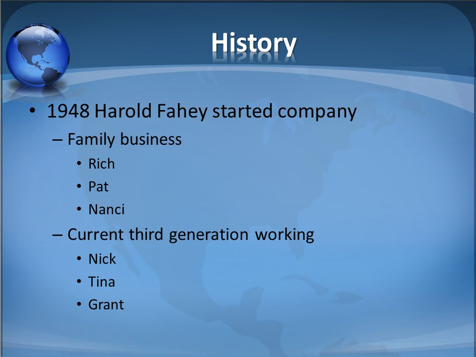 1948 Harold Fahey started company – Family business Rich Pat Nanci – Current third generation working Nick Tina Grant