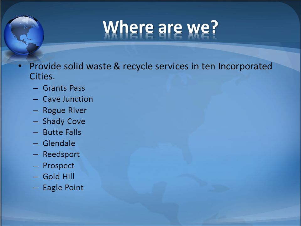 Provide solid waste & recycle services in ten Incorporated Cities.