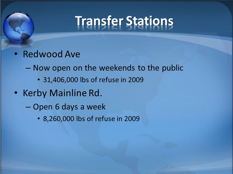 Redwood Ave – Now open on the weekends to the public 31,406,000 lbs of refuse in 2009 Kerby Mainline Rd.