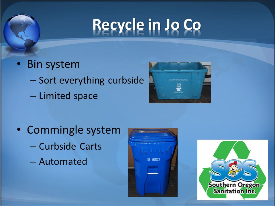 Bin system – Sort everything curbside – Limited space Commingle system – Curbside Carts – Automated