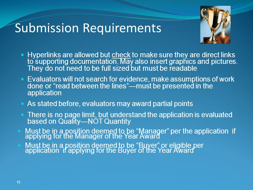 15 Submission Requirements Hyperlinks are allowed but check to make sure they are direct links to supporting documentation. May also insert graphics a
