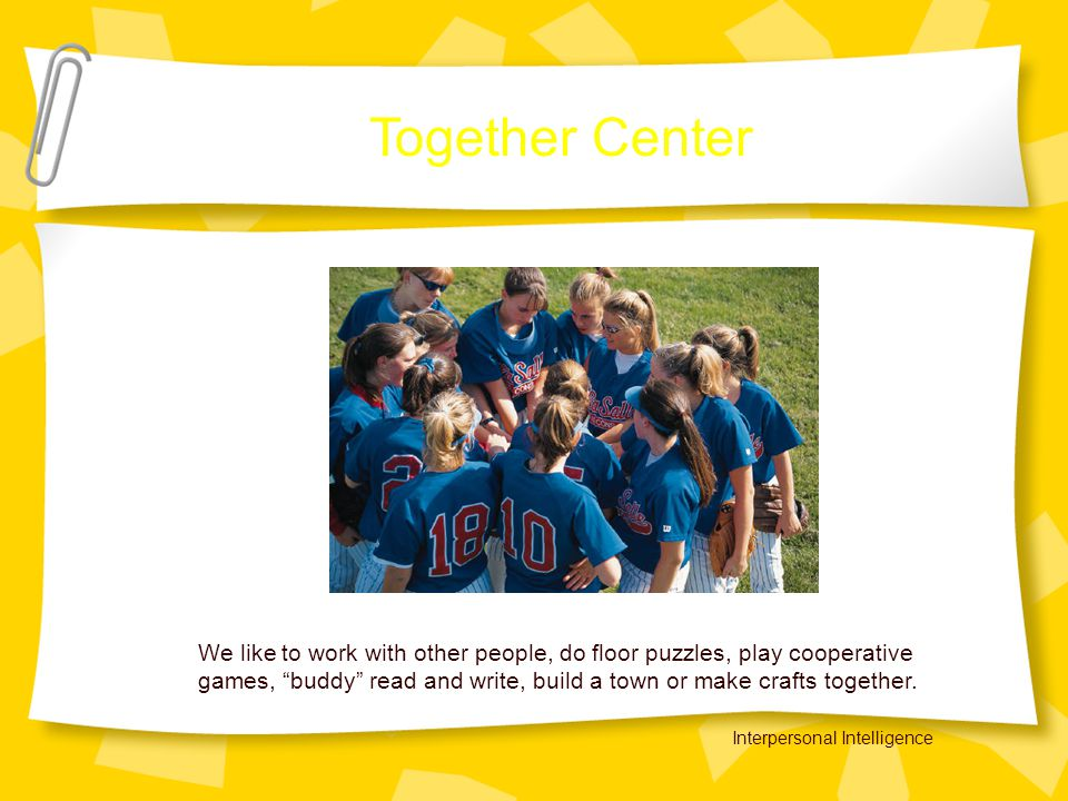 Together Center We like to work with other people, do floor puzzles, play cooperative games, buddy read and write, build a town or make crafts together.