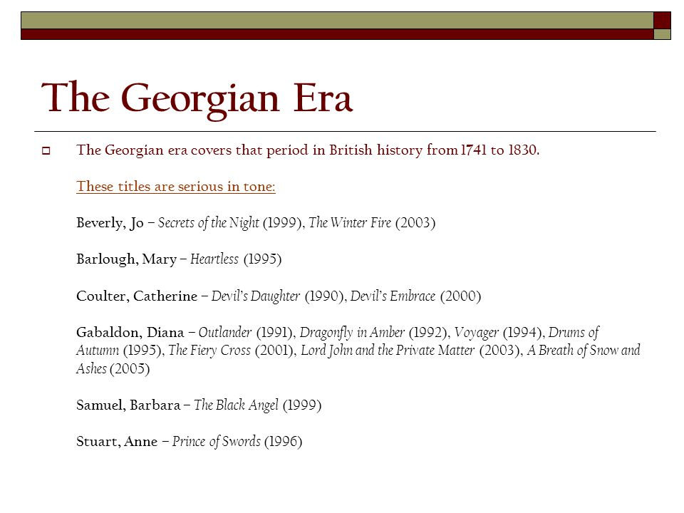 The Georgian Era  The Georgian era covers that period in British history from 1741 to 1830.