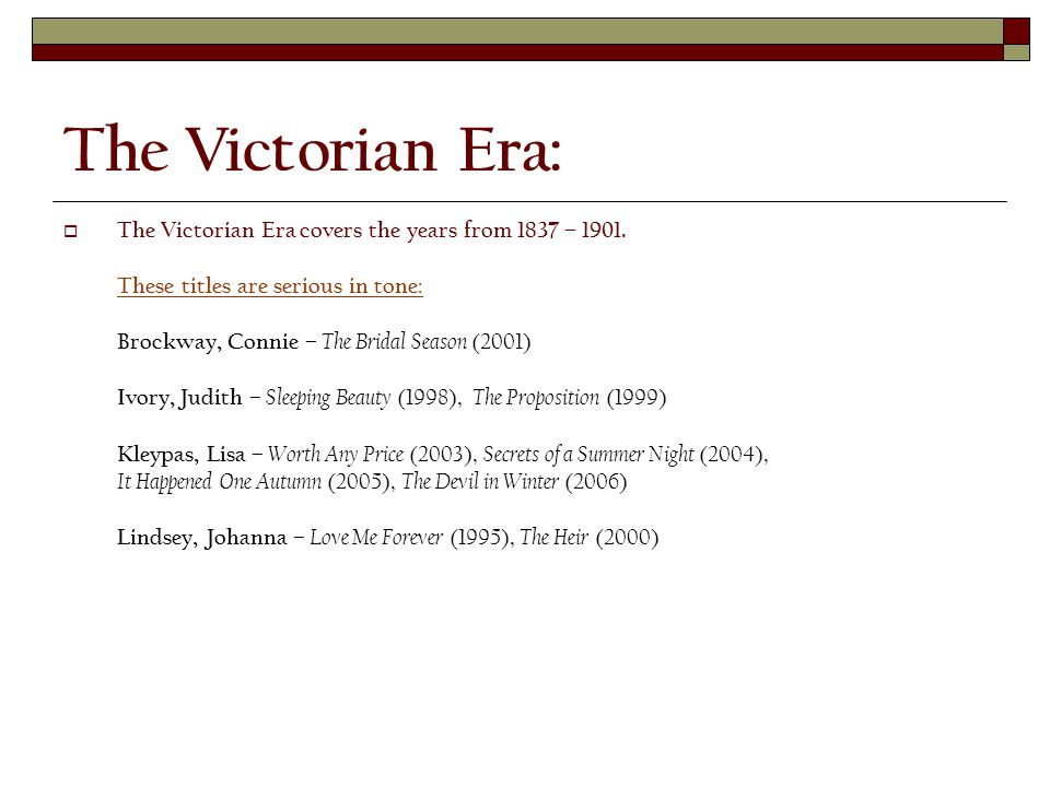 The Victorian Era:  The Victorian Era covers the years from 1837 – 1901.
