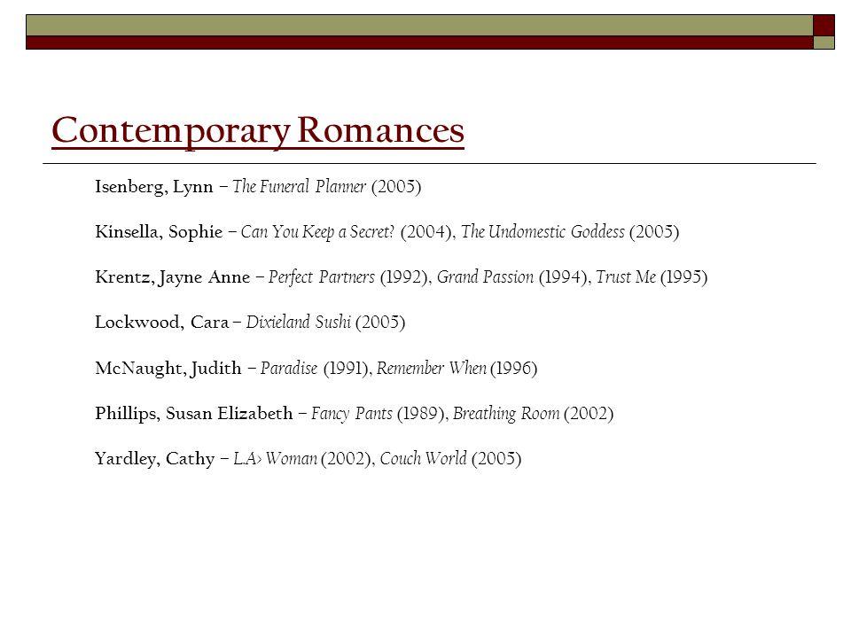 Contemporary Romances Isenberg, Lynn – The Funeral Planner (2005) Kinsella, Sophie – Can You Keep a Secret? (2004), The Undomestic Goddess (2005) Kren