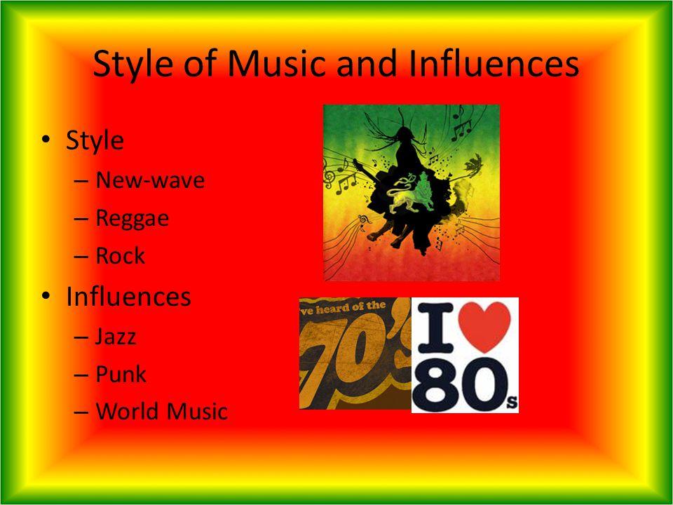 Style of Music and Influences Style – New-wave – Reggae – Rock Influences – Jazz – Punk – World Music