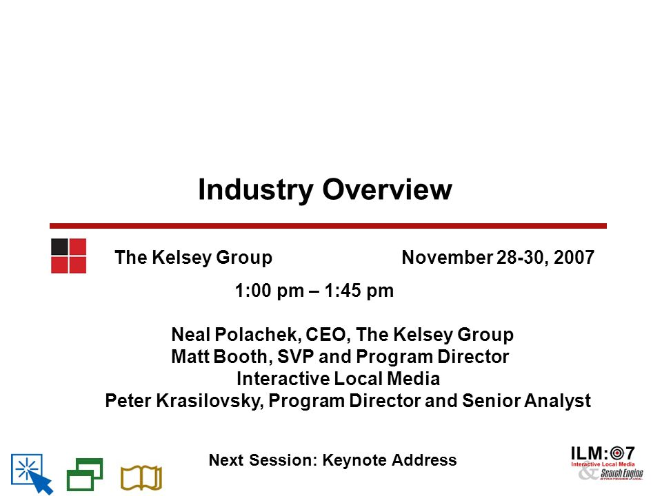 Introduction – The Kelsey Group  TKG is an independent Analyst and Advisory firm covering:  Global Yellow Pages and Directories: Print and Internet  Search: Local, Social, Mobile and Video  Marketplaces: Verticals, Classifieds and Transactions  Data drawn from quantitative user and SMB research  Forecasts based on quantitative data and industry knowledge  Recommendations founded on data, forecasts and industry experience and insight  Advisory services, consulting, conferences, reports