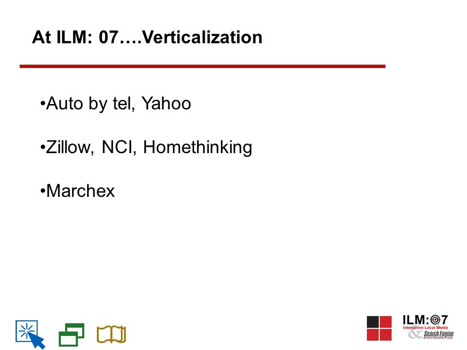 At ILM: 07….Verticalization Auto by tel, Yahoo Zillow, NCI, Homethinking Marchex