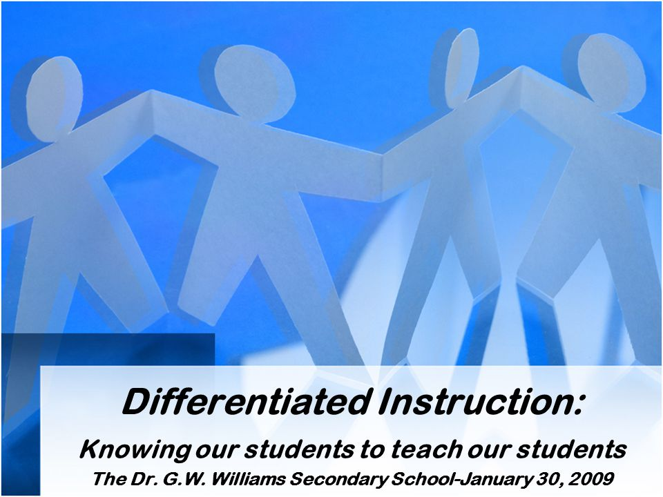 Differentiated Instruction: Knowing our students to teach our students The Dr.