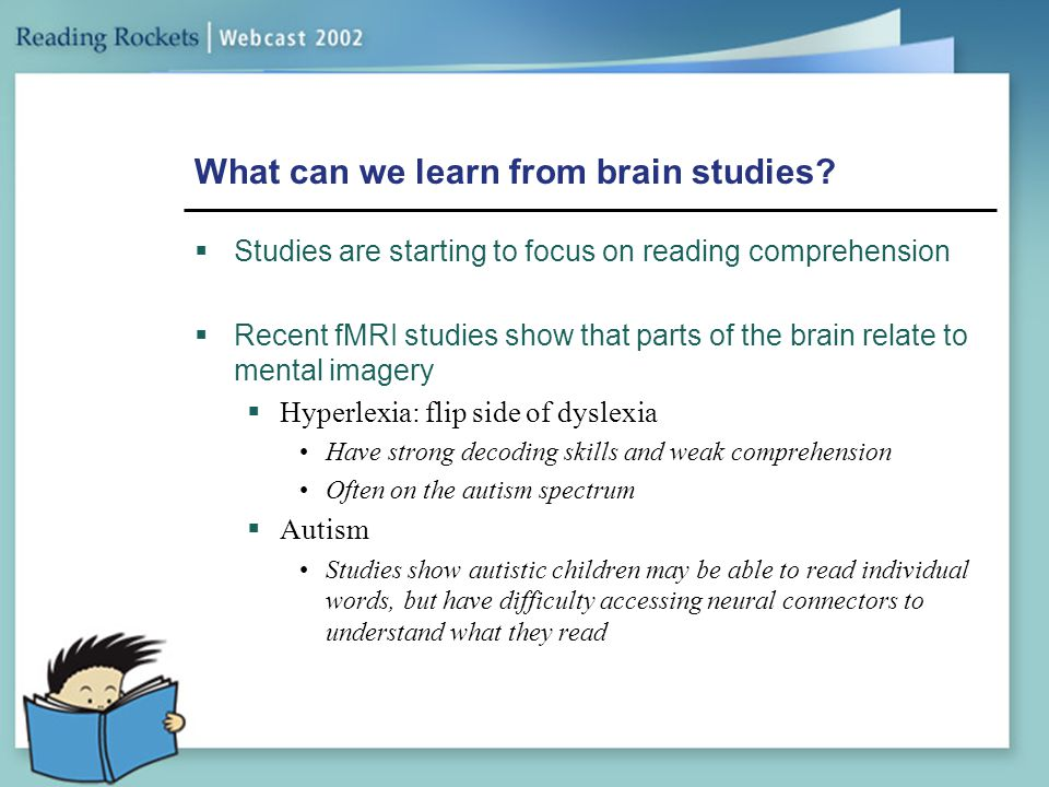 What can we learn from brain studies?  Studies are starting to focus on reading comprehension  Recent fMRI studies show that parts of the brain rela
