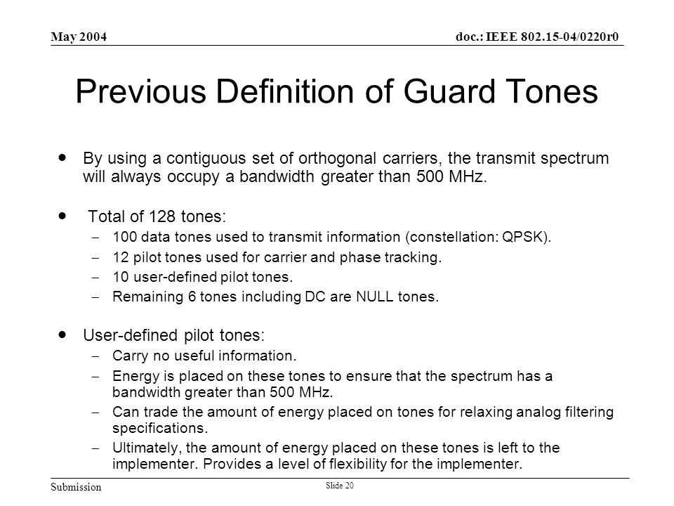 Submission doc.: IEEE 802.15-04/0220r0 May 2004 Slide 20 Previous Definition of Guard Tones  By using a contiguous set of orthogonal carriers, the tr