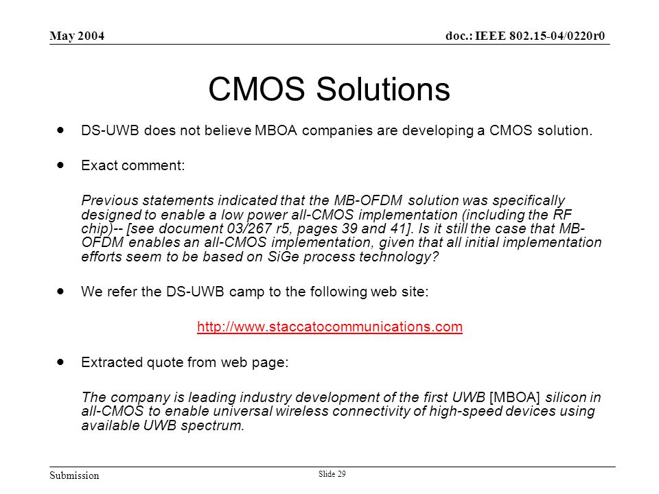 Submission doc.: IEEE 802.15-04/0220r0 May 2004 Slide 29 CMOS Solutions  DS-UWB does not believe MBOA companies are developing a CMOS solution.