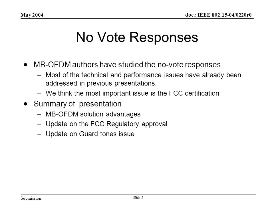 Submission doc.: IEEE 802.15-04/0220r0 May 2004 Slide 5 No Vote Responses  MB-OFDM authors have studied the no-vote responses  Most of the technical