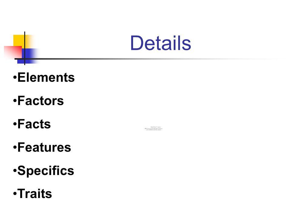 Details Elements Factors Facts Features Specifics Traits