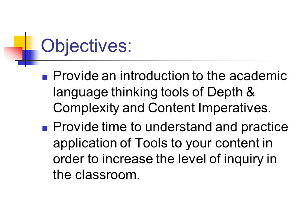 Objectives: Provide an introduction to the academic language thinking tools of Depth & Complexity and Content Imperatives. Provide time to understand