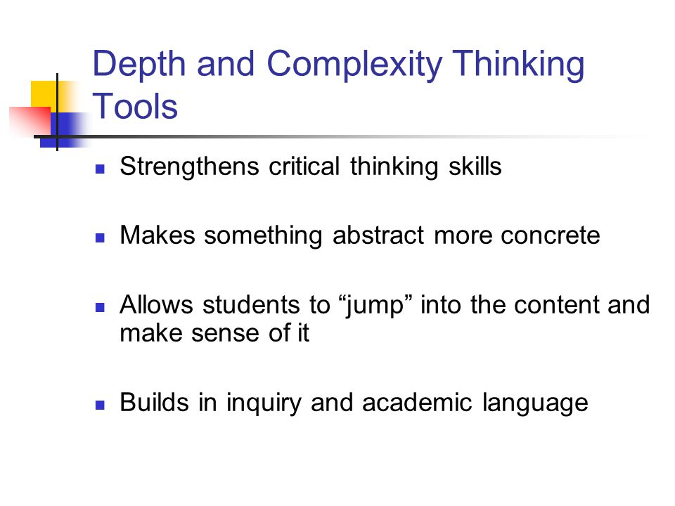 """Depth and Complexity Thinking Tools Strengthens critical thinking skills Makes something abstract more concrete Allows students to """"jump"""" into the con"""