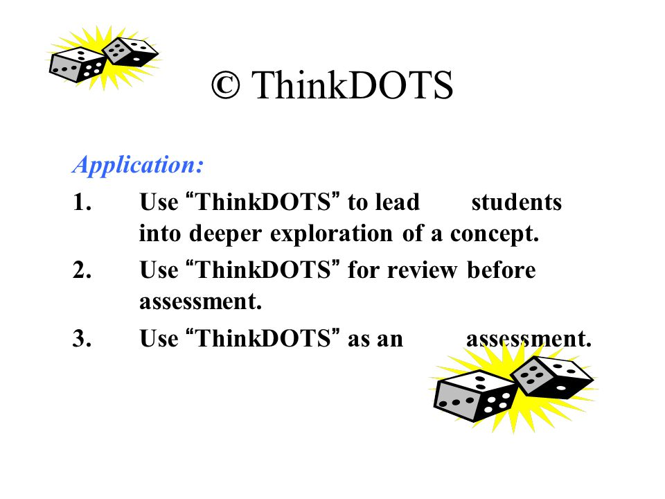 """© ThinkDOTS Application: 1. Use """"ThinkDOTS"""" to lead students into deeper exploration of a concept. 2. Use """"ThinkDOTS"""" for review before assessment. 3."""