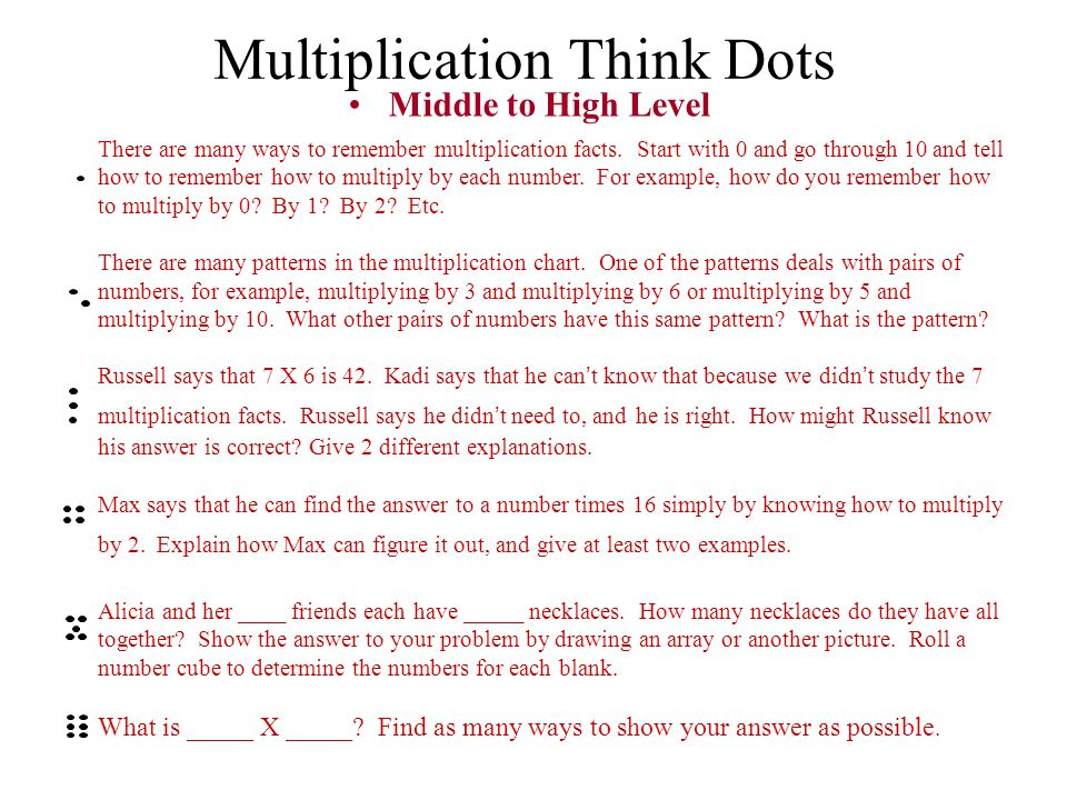 Multiplication Think Dots Middle to High Level There are many ways to remember multiplication facts. Start with 0 and go through 10 and tell how to re