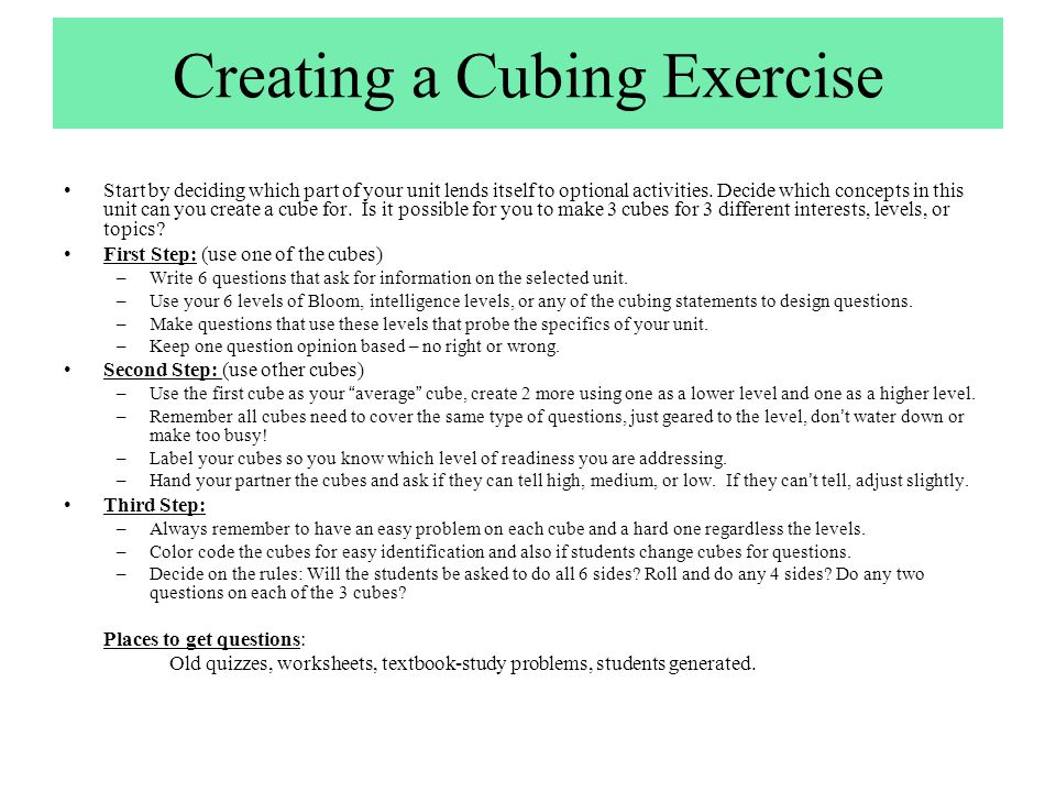 Creating a Cubing Exercise Start by deciding which part of your unit lends itself to optional activities. Decide which concepts in this unit can you c