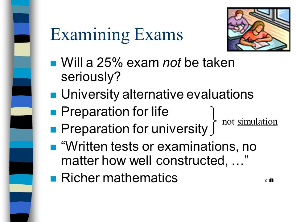 """University Exams Issue n Ripley's Believe it or Not  OS:IS did not require a 40% exam  (p. 67) """"examinations shall constitute not less than 40 perce"""