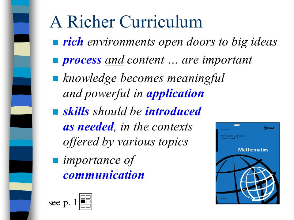 A Richer Curriculum n important part of every course is … inquiry n important that students learn in a variety of ways  independently, cooperatively,