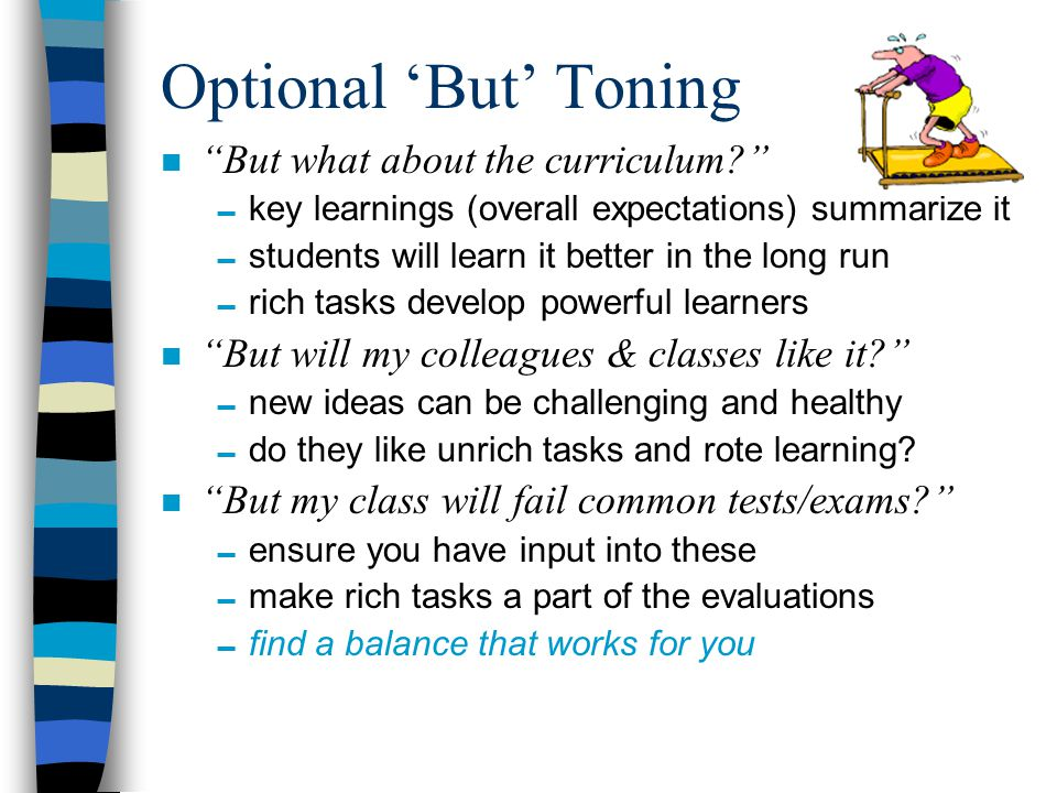 """Optional 'But' Toning """"But these tasks take too long, I have too much curriculum to cover.""""  tasks do address the curriculum & skills  quality vs. q"""
