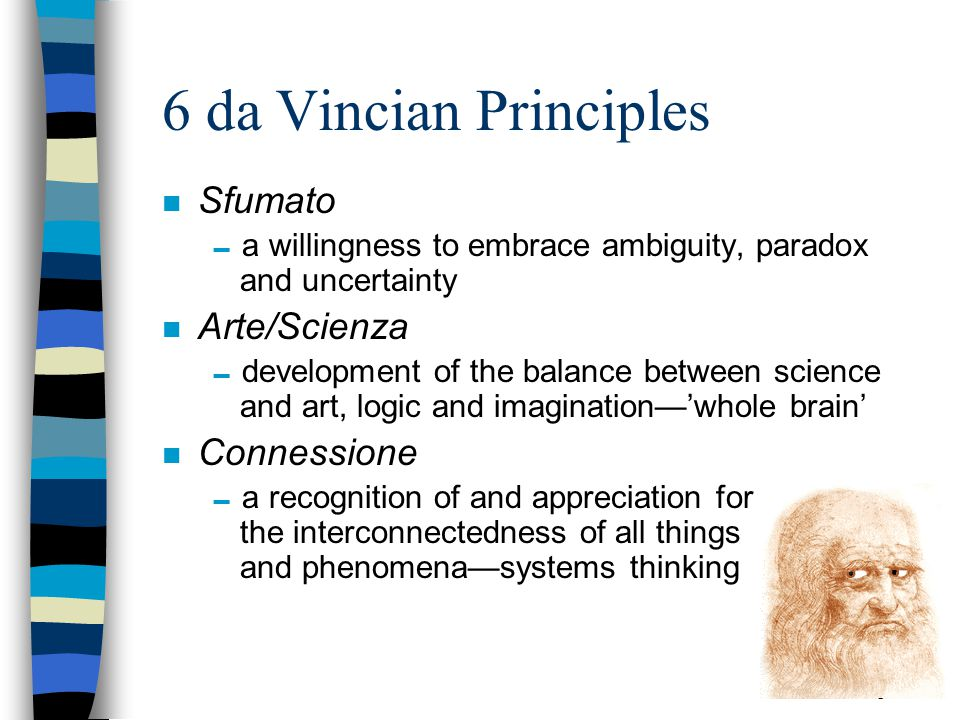 6 da Vincian Principles n Curiosità  an insatiably curios approach to life and an unrelenting quest for continuous learning n Dimostrazione  a commi