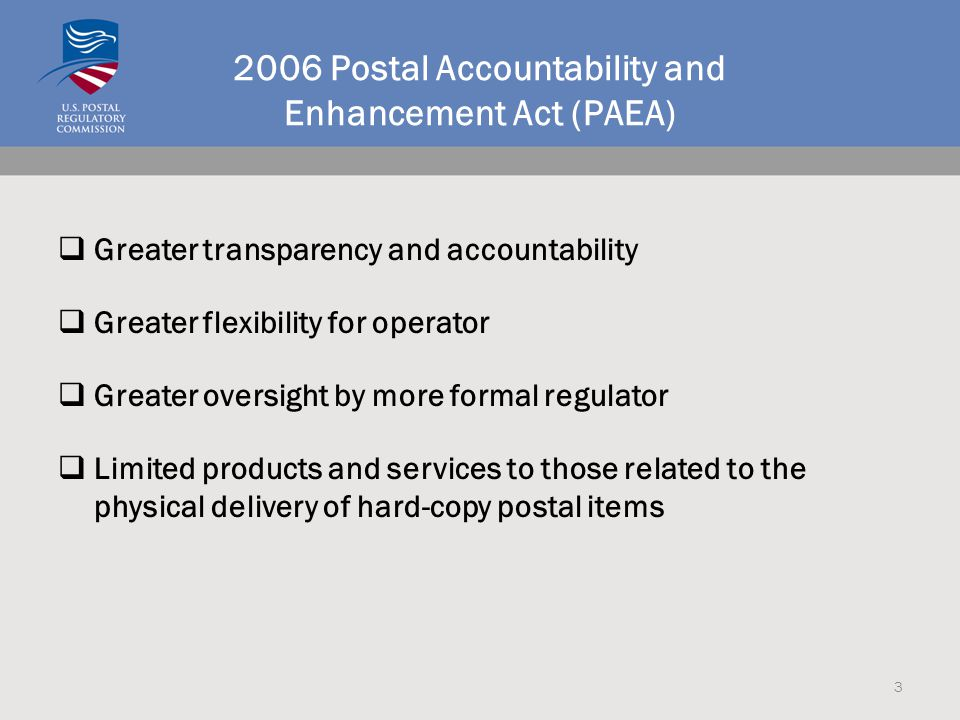 2006 Postal Accountability and Enhancement Act (PAEA)  Greater transparency and accountability  Greater flexibility for operator  Greater oversight