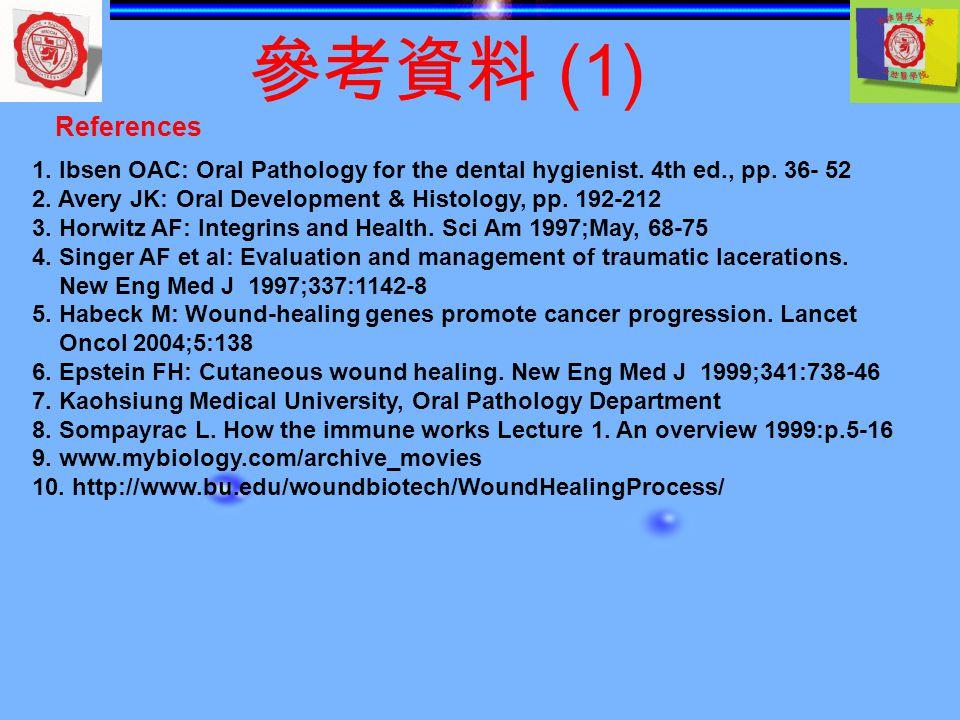 參考資料 (1) References 1.Ibsen OAC: Oral Pathology for the dental hygienist.