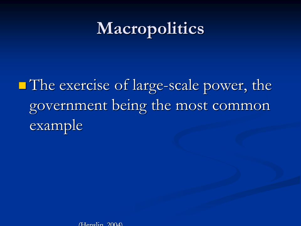 Micropolitics The exercise of power in everyday life The exercise of power in everyday life Example: deciding who is going to do the housework (Henslin, 2004)
