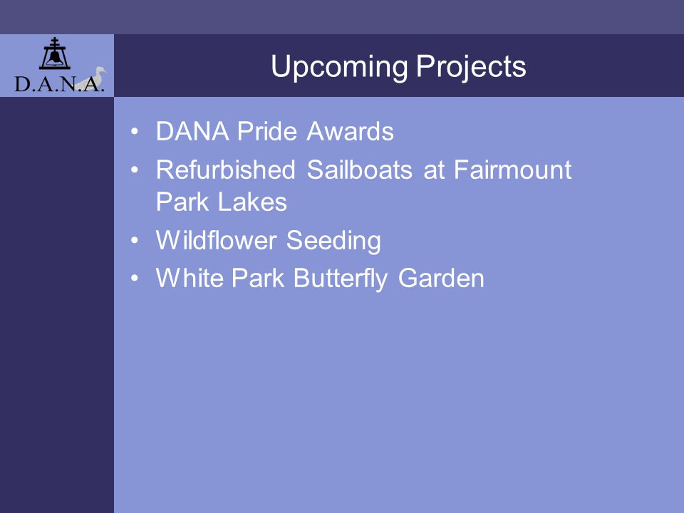 Upcoming Projects DANA Pride Awards Refurbished Sailboats at Fairmount Park Lakes Wildflower Seeding White Park Butterfly Garden