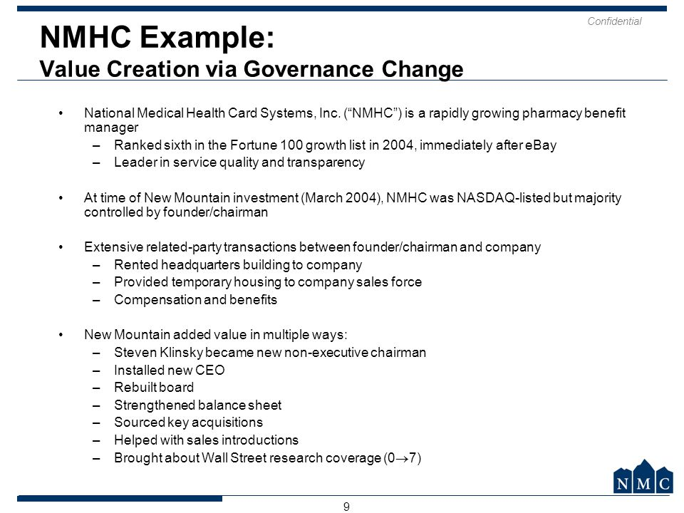 "Confidential 9 NMHC Example: Value Creation via Governance Change National Medical Health Card Systems, Inc. (""NMHC"") is a rapidly growing pharmacy be"