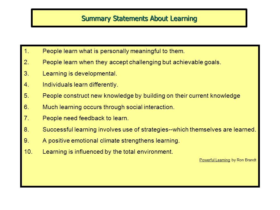 Summary Statements About Learning 1.People learn what is personally meaningful to them.