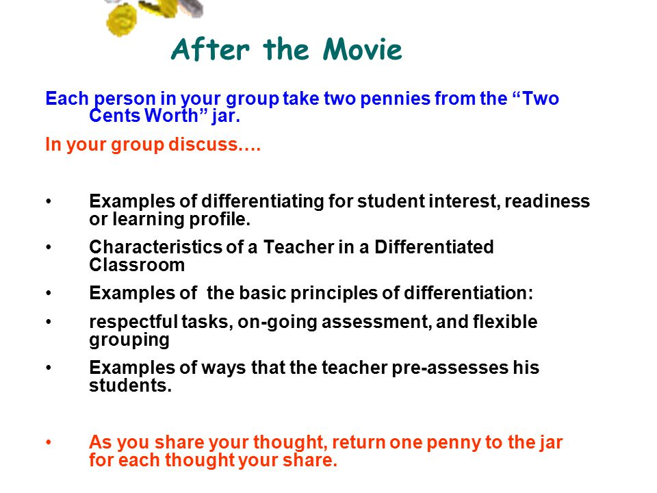 After the Movie Each person in your group take two pennies from the Two Cents Worth jar.